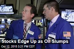 Stocks Edge Up as Oil Slumps