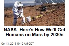 NASA: Here's How We'll Get Humans on Mars by 2030s