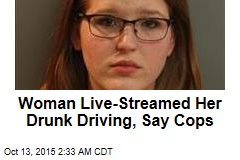 Cops: Woman Live-Streamed Drunk Driving