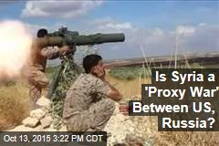 Is Syria a 'Proxy War' Between US, Russia?