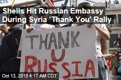 Shells Hit Russian Embassy During Syria 'Thank You' Rally