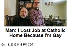 Man: I Lost Job at Catholic Home Because I'm Gay