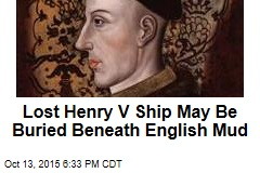 Henry V Warship May Be Buried in English River