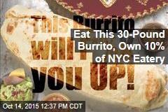 Eat This 30-Pound Burrito, Own 10% of NYC Eatery