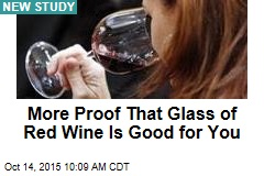 More Proof That Glass of Red Wine Is Good for You