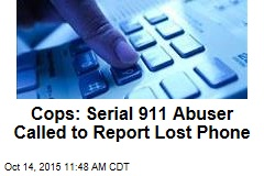 Cops: Serial 911 Abuser Called to Report Lost Phone