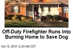 Off-Duty Firefighter Runs Into Burning Home to Save Dog