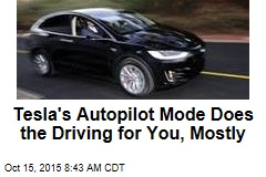 Tesla's Autopilot Mode Does the Driving for You, Mostly