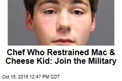 Chef Who Restrained Mac & Cheese Kid: Join the Military