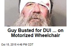 Guy Busted for DUI ... on Motorized Wheelchair