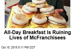 All-Day Breakfast Is Ruining Lives of McFranchisees