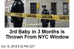 3rd Baby in 3 Months Is Thrown From NYC Window
