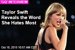 Taylor Swift Reveals the Word She Hates Most