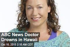 ABC News Doctor Drowns in Hawaii