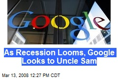 As Recession Looms, Google Looks to Uncle Sam