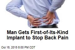 Man Gets Revolutionary Implant to Stop Back Pain