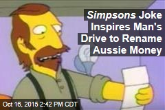Simpsons Joke Inspires Man's Drive to Rename Aussie Money
