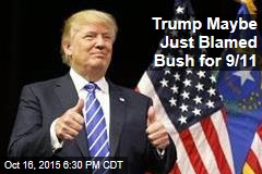Trump Maybe Just Blamed Bush for 9/11