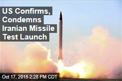 US Confirms, Condemns Iranian Missile Test Launch