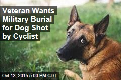 Army Veteran Wants Military Burial for Dog Shot by Cyclist