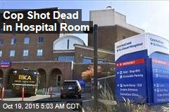 Cop Shot Dead in Hospital Room