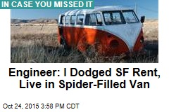 Engineer: I Dodged SF Rent, Live in Spider-Filled Van