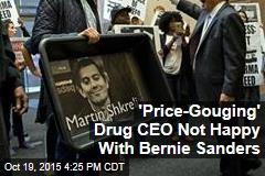 'Price-Gouging' Drug CEO Not Happy With Bernie Sanders