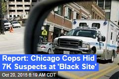 Chicago Cops Detained 7K Suspects at 'Black Site'