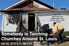 Somebody Is Torching Churches Around St. Louis