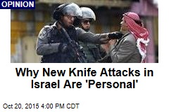 Why New Knife Attacks in Israel Are 'Personal'