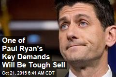 One of Paul Ryan's Key Demands Will Be Tough Sell