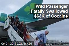 Wild Passenger Fatally Swallowed $63K of Cocaine