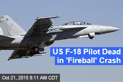 US F-18 Pilot Dead in 'Fireball' Crash
