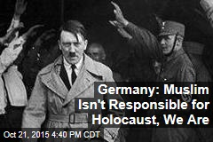 Germany: Muslim Isn't Responsible for Holocaust, We Are