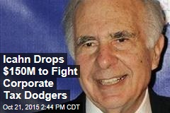 Icahn Drops $150M to Fight Corporate Tax Dodgers