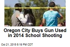 Oregon City Buys Gun Used in 2014 School Shooting