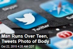 Man Runs Over Teen, Tweets Photo of Body