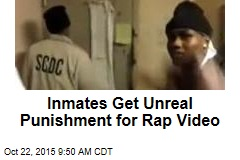 Inmates Get Unreal Punishment for Rap Video