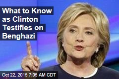 What to Know as Clinton Testifies on Benghazi