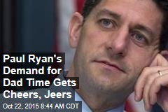 Paul Ryan's Demand for Dad Time Gets Cheers, Jeers