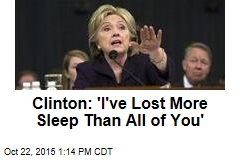 Clinton: 'I've Lost More Sleep Than All of You'