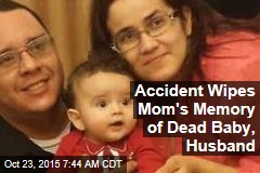 Accident Wipes Mom's Memory of Dead Baby, Husband