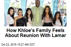 How Khloe's Family Feels About Reunion With Lamar