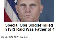 Special Ops Soldier Killed in ISIS Raid Was Father of 4