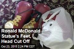 Ronald McDonald Statue's Feet, Head Cut Off