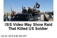 ISIS Video May Show Raid That Killed US Soldier