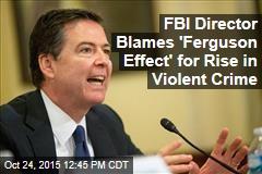 FBI Director Blames 'Ferguson Effect' for Rise in Violent Crime