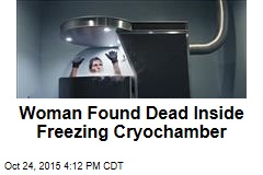 Woman Found Dead Inside Freezing Cryochamber
