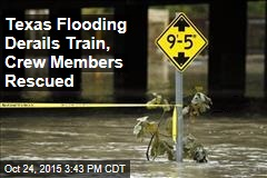 Texas Flooding Derails Train, Crew Members Rescued