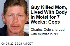 Guy Killed Mom, Lived With Body in Motel for 7 Weeks: Cops
